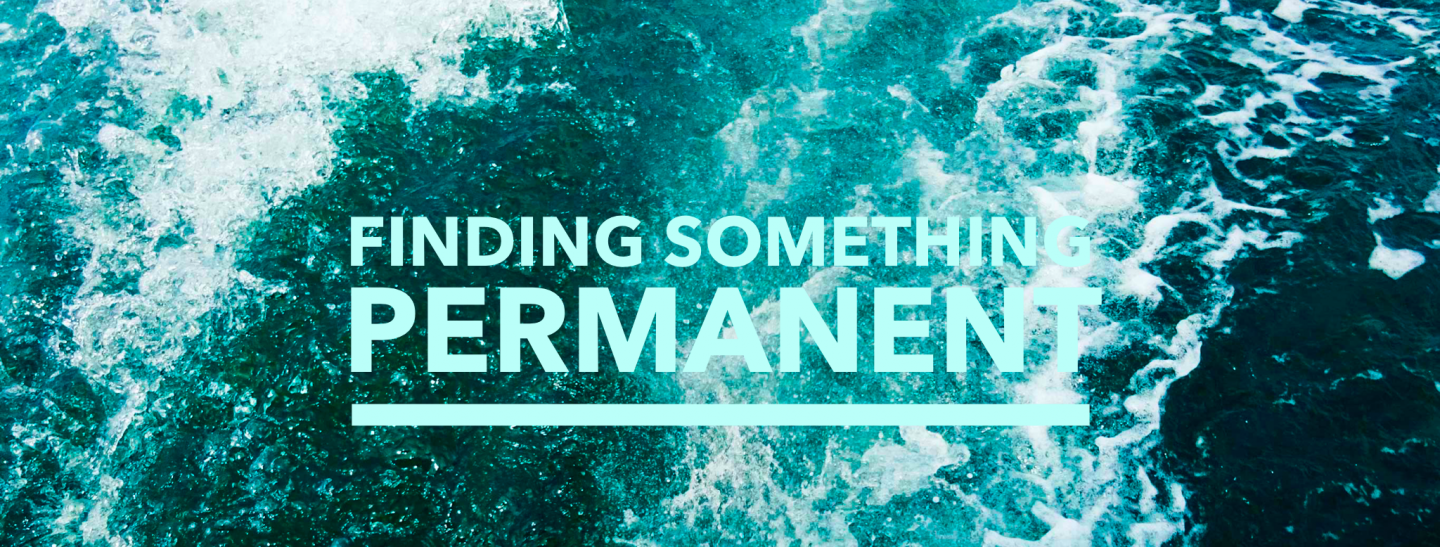 Finding Something Permanent