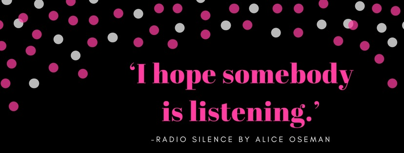 'I hope somebody is listening.' -Why 15 year old me needed Radio Silence By Alice Oseman
